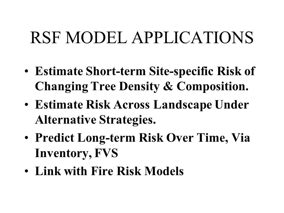 RSF MODEL APPLICATIONS Estimate Short-term Site-specific Risk of Changing Tree Density & Composition.