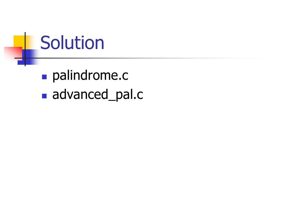 Solution palindrome.c advanced_pal.c