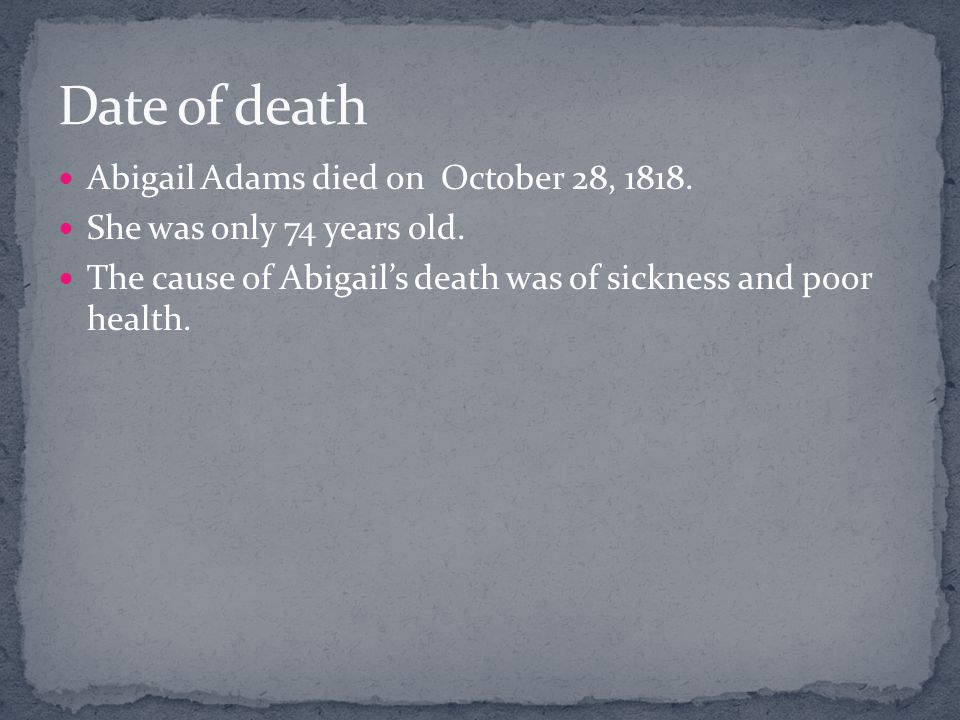 Abigail Adams died on October 28, She was only 74 years old.