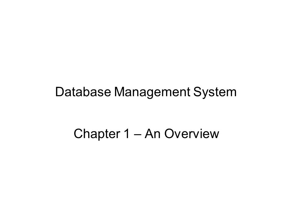 Database Management System Chapter 1 – An Overview