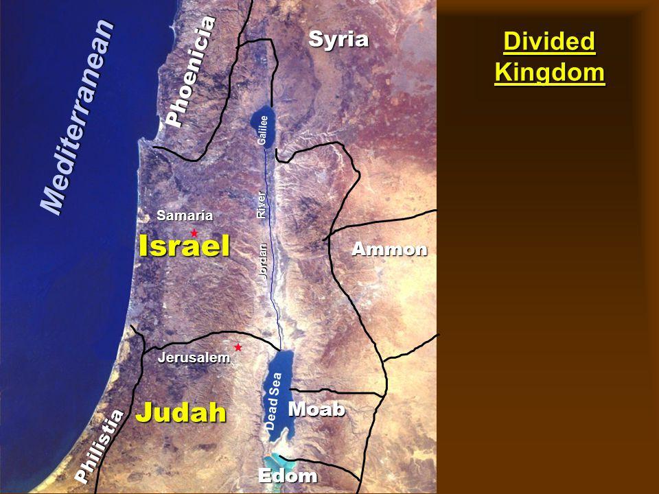 Divided Kingdom Phoenicia Philistia Israel Ammon Moab Judah Jerusalem Dead Sea Galilee Jordan River Edom Syria Samaria Mediterranean Divided Kingdom o