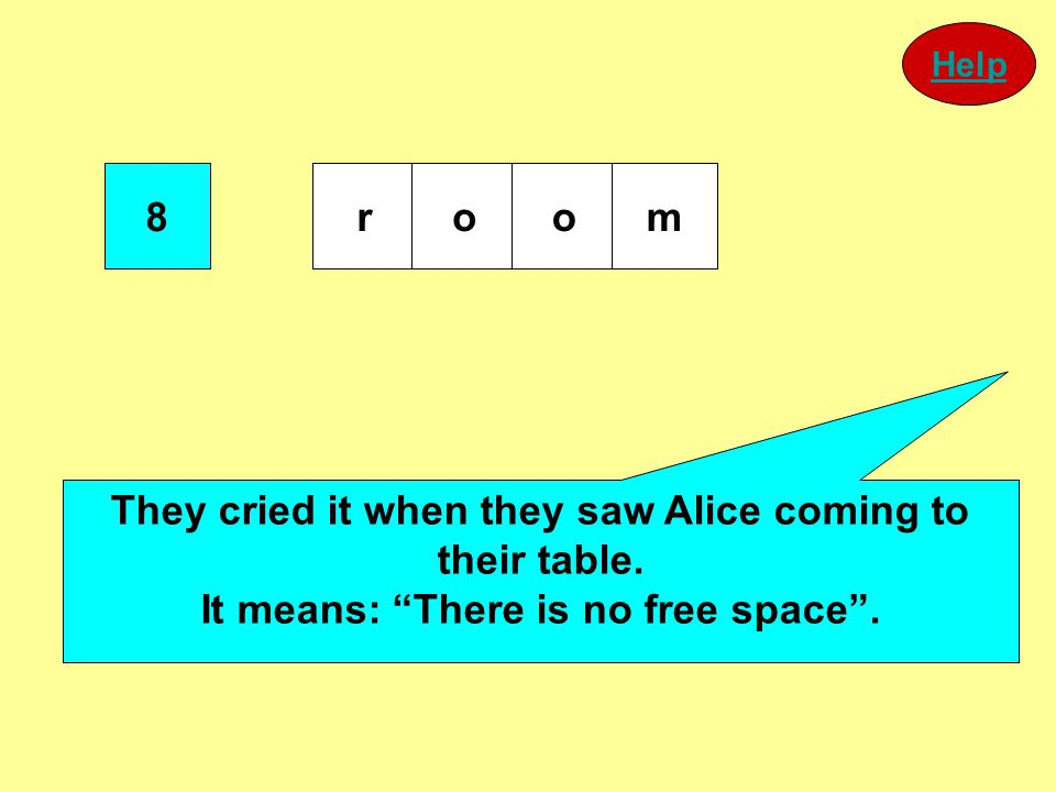 "8 room They cried it when they saw Alice coming to their table. It means: ""There is no free space"". Help"