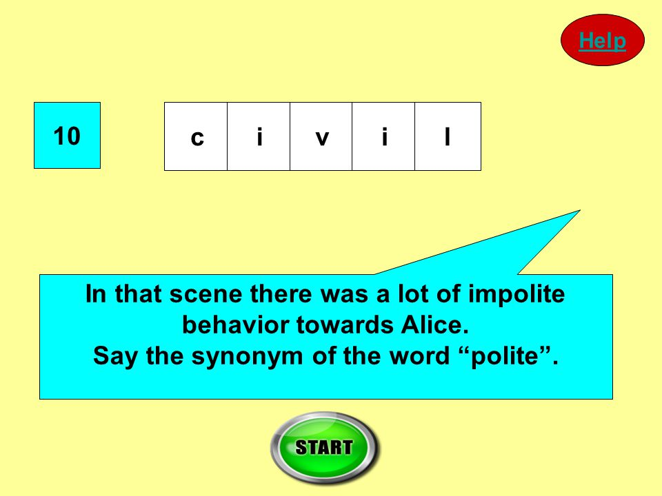 "10 civil In that scene there was a lot of impolite behavior towards Alice. Say the synonym of the word ""polite"". Help"