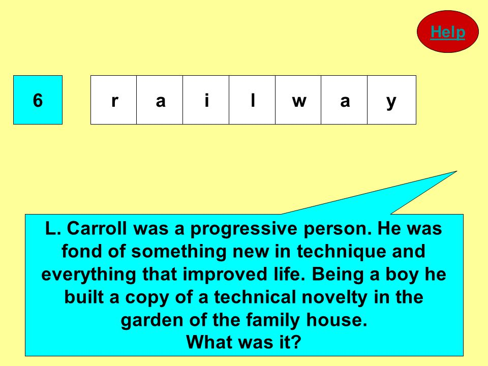 6 railway L. Carroll was a progressive person. He was fond of something new in technique and everything that improved life. Being a boy he built a cop