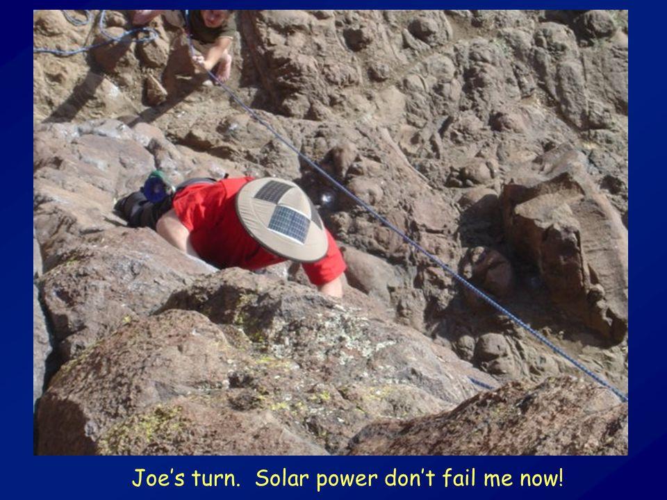 Joe's turn. Solar power don't fail me now!