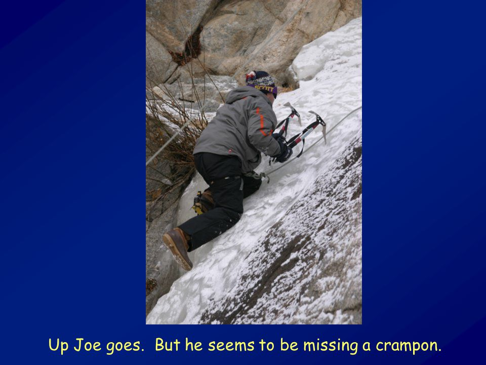 Up Joe goes. But he seems to be missing a crampon.