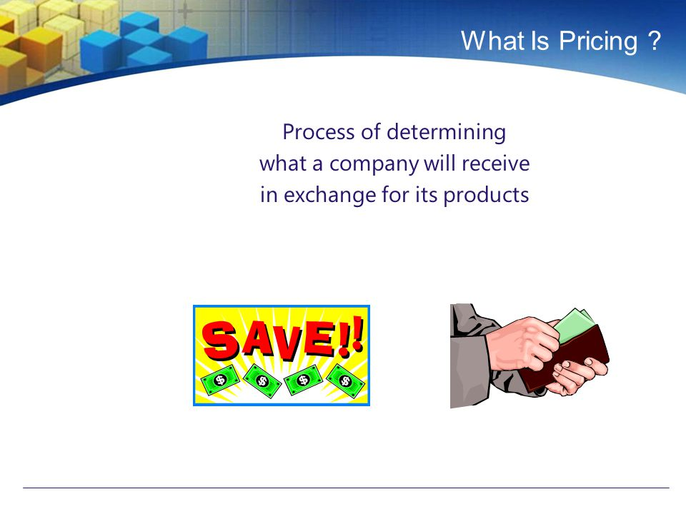 What Is Pricing ? Process of determining what a company will receive in exchange for its products