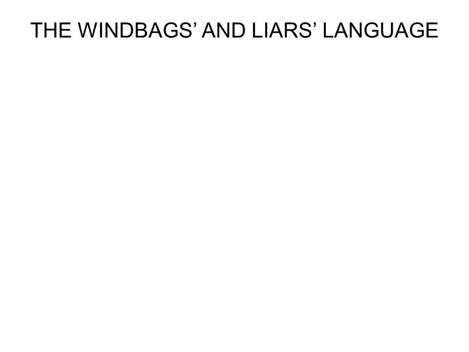 THE WINDBAGS' AND LIARS' LANGUAGE