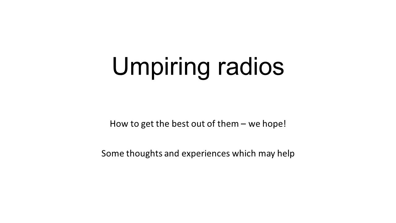 Umpiring radios How to get the best out of them – we hope.