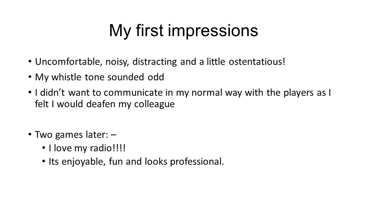 My first impressions Uncomfortable, noisy, distracting and a little ostentatious.