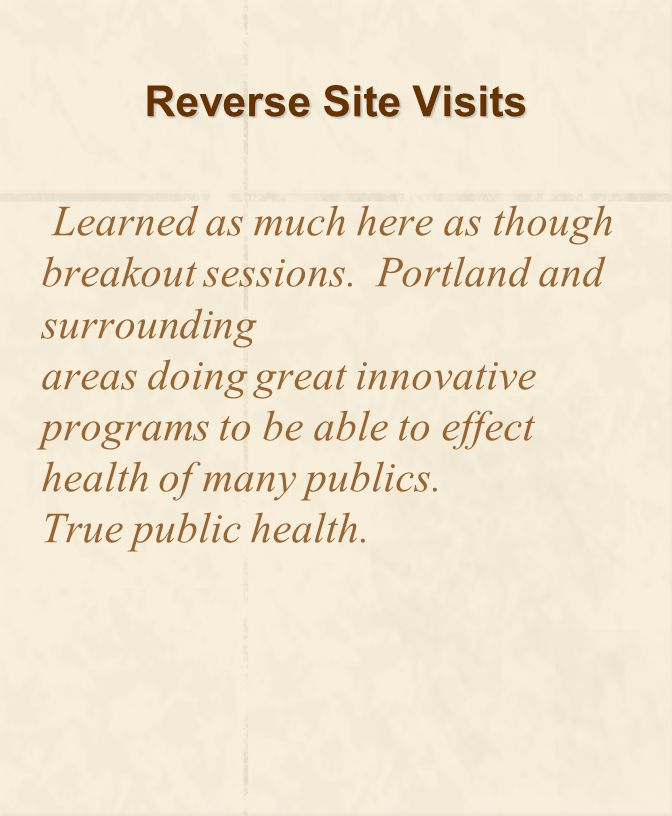 Reverse Site Visits Learned as much here as though breakout sessions.
