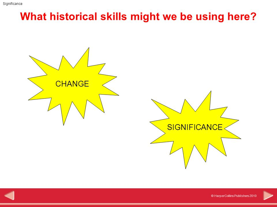 Significance © HarperCollins Publishers 2010 How do we decide if an event is significant and therefore worth studying.