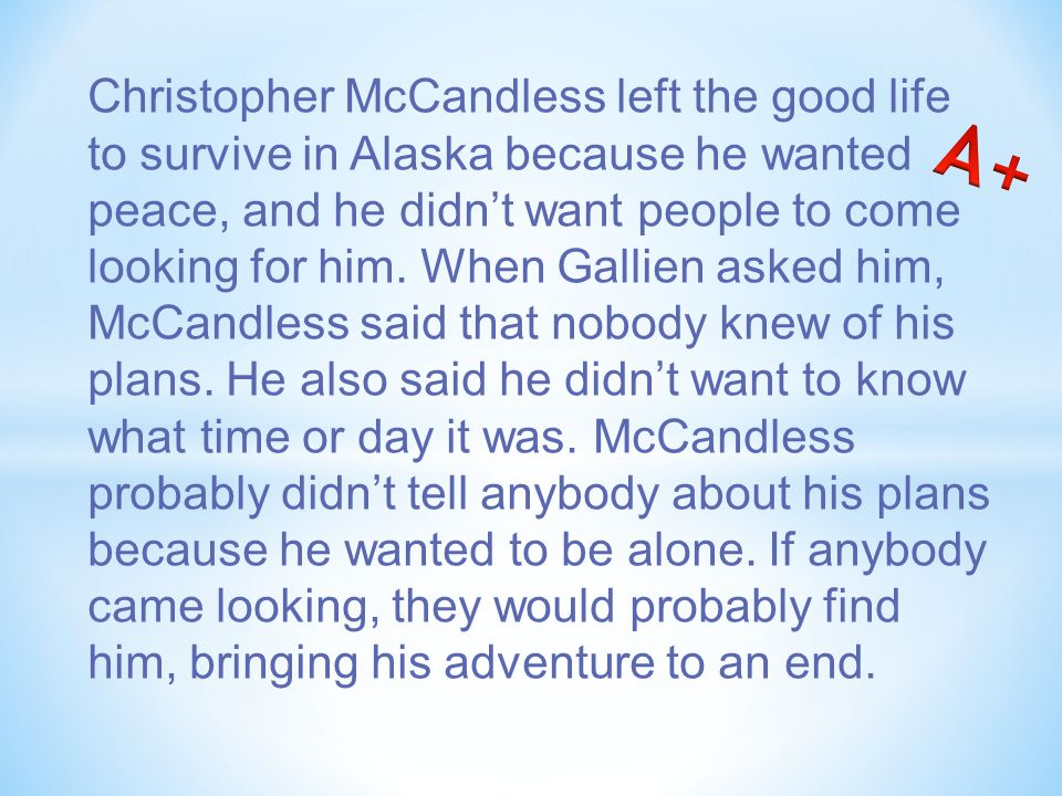 Christopher McCandless left the good life to survive in Alaska because he wanted peace, and he didn't want people to come looking for him.