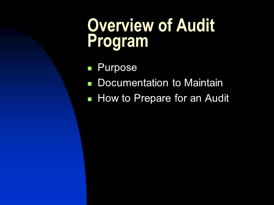 Overview of Audit Program Purpose Documentation to Maintain How to Prepare for an Audit