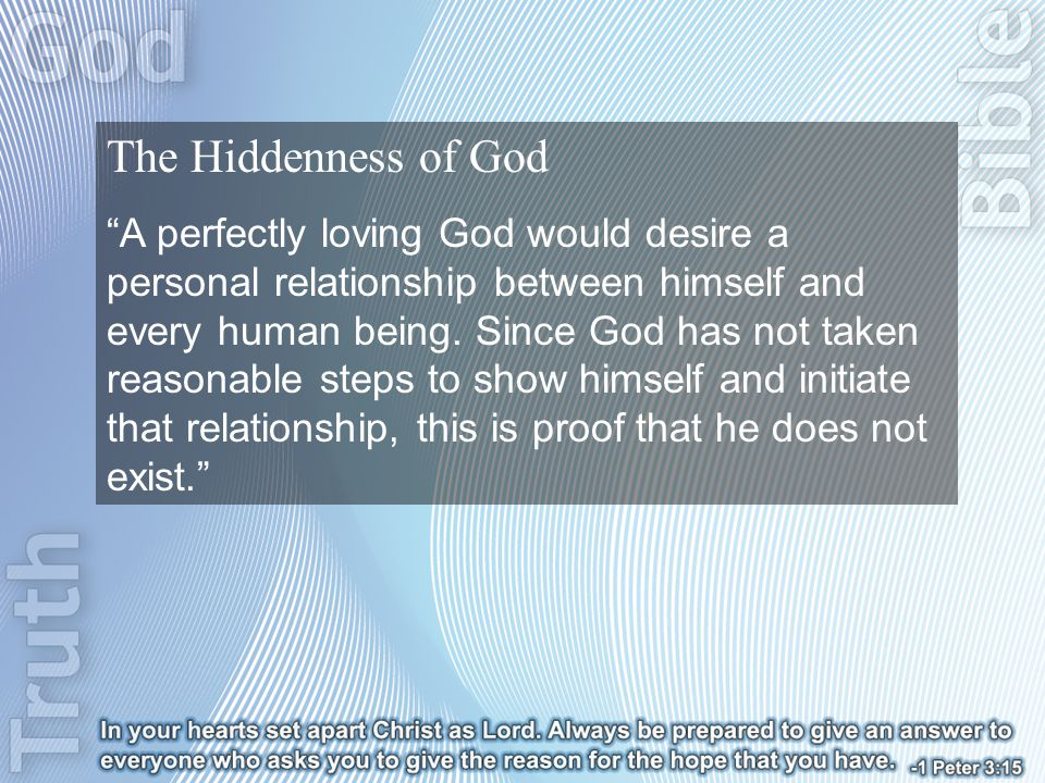 The Hiddenness of God A perfectly loving God would desire a personal relationship between himself and every human being.