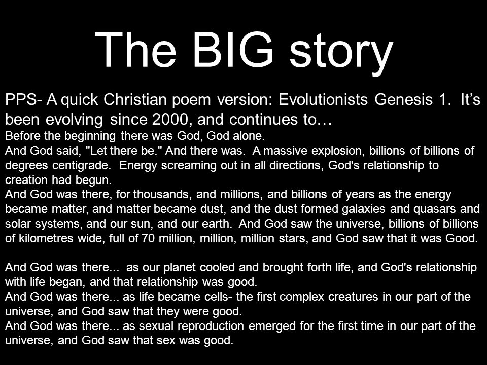 The BIG story PPS- A quick Christian poem version: Evolutionists Genesis 1. It's been evolving since 2000, and continues to… Before the beginning ther