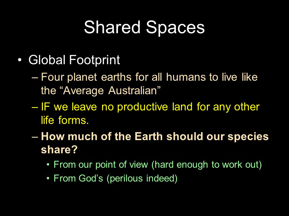 "Shared Spaces Global Footprint –Four planet earths for all humans to live like the ""Average Australian"" –IF we leave no productive land for any other"