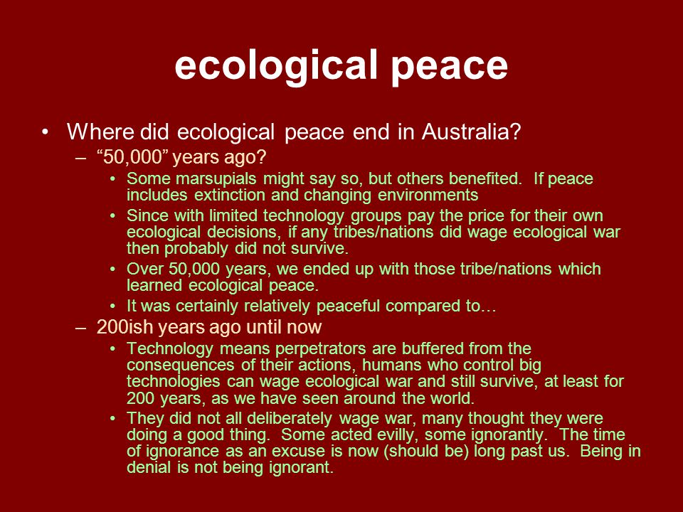 "ecological peace Where did ecological peace end in Australia? –""50,000"" years ago? Some marsupials might say so, but others benefited. If peace includ"