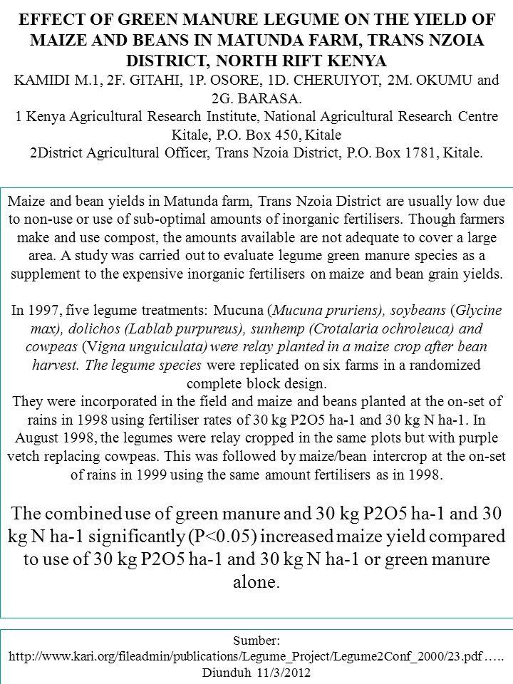 EFFECT OF GREEN MANURE LEGUME ON THE YIELD OF MAIZE AND BEANS IN MATUNDA FARM, TRANS NZOIA DISTRICT, NORTH RIFT KENYA KAMIDI M.1, 2F. GITAHI, 1P. OSOR