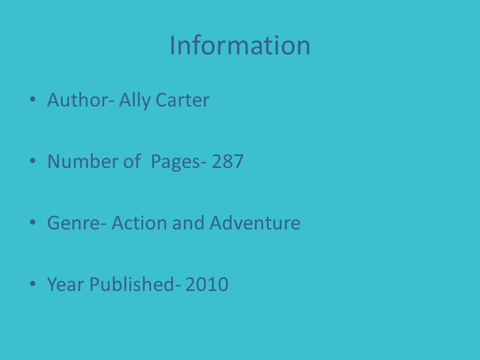 Information Author- Ally Carter Number of Pages- 287 Genre- Action and Adventure Year Published- 2010
