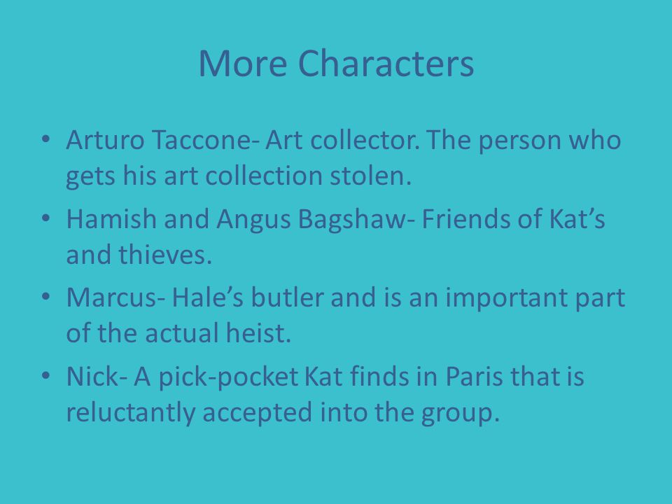 More Characters Arturo Taccone- Art collector. The person who gets his art collection stolen.