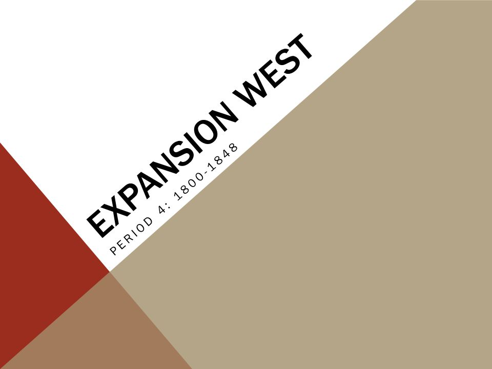 EXPANSION WEST PERIOD 4: 1800-1848