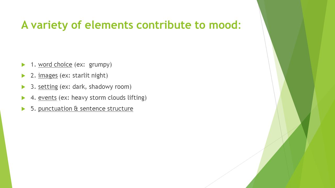 A variety of elements contribute to mood:  1.word choice (ex: grumpy)  2.
