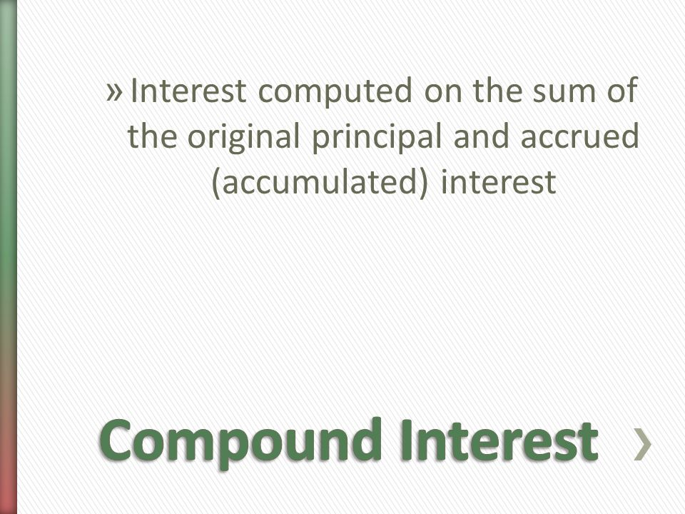 » Interest computed on the sum of the original principal and accrued (accumulated) interest