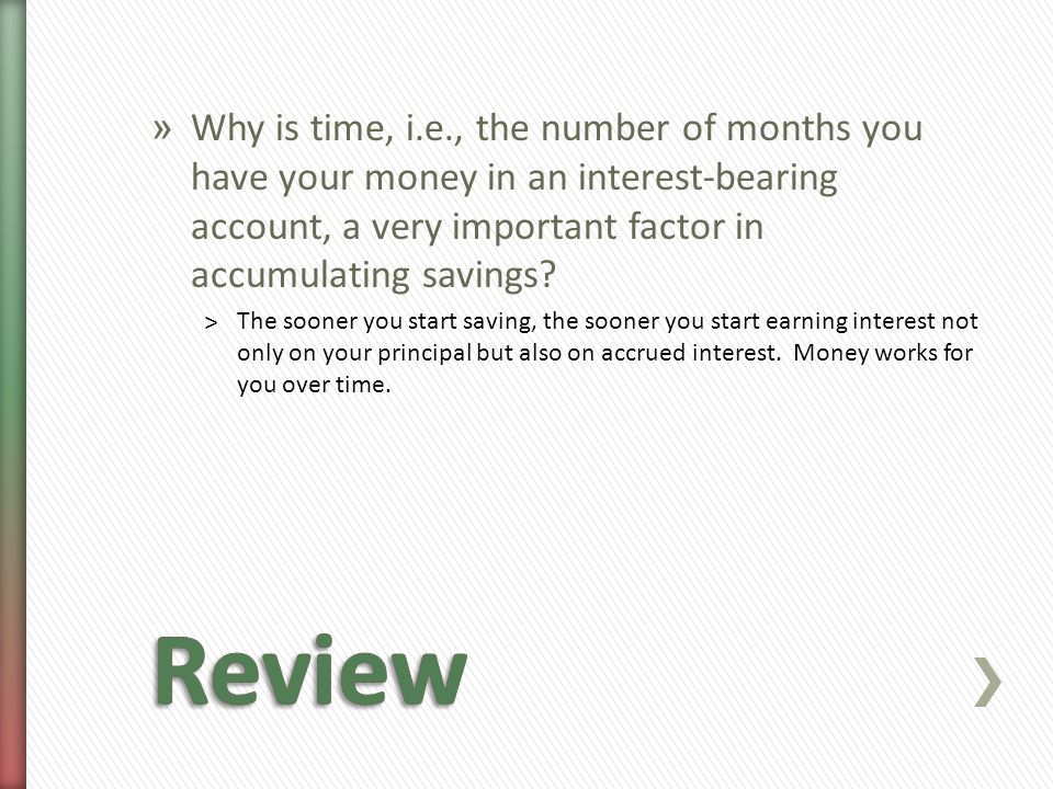 » Why is time, i.e., the number of months you have your money in an interest-bearing account, a very important factor in accumulating savings.