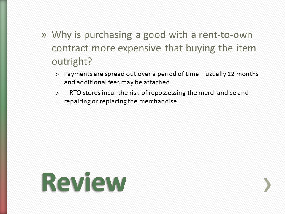» Why is purchasing a good with a rent-to-own contract more expensive that buying the item outright.
