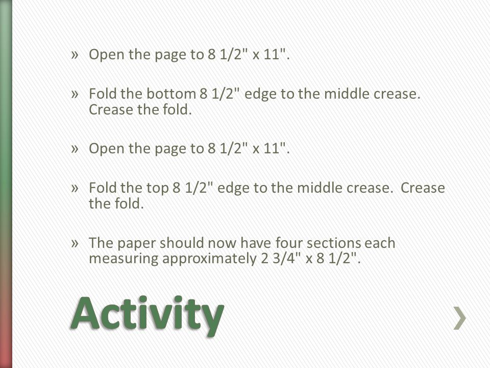 » Open the page to 8 1/2 x 11 . » Fold the bottom 8 1/2 edge to the middle crease.