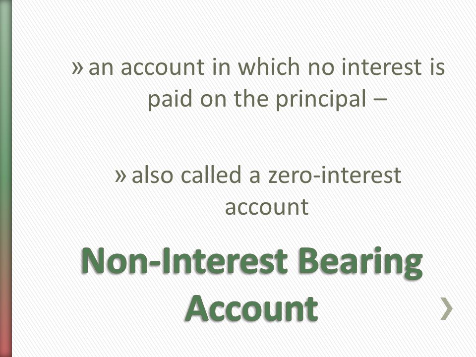 » an account in which no interest is paid on the principal – » also called a zero-interest account