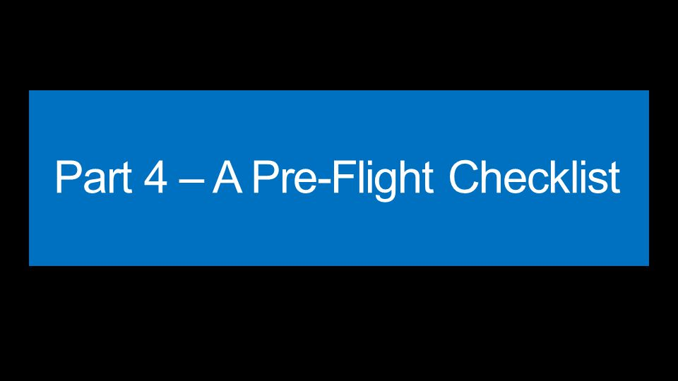 Part 4 – A Pre-Flight Checklist