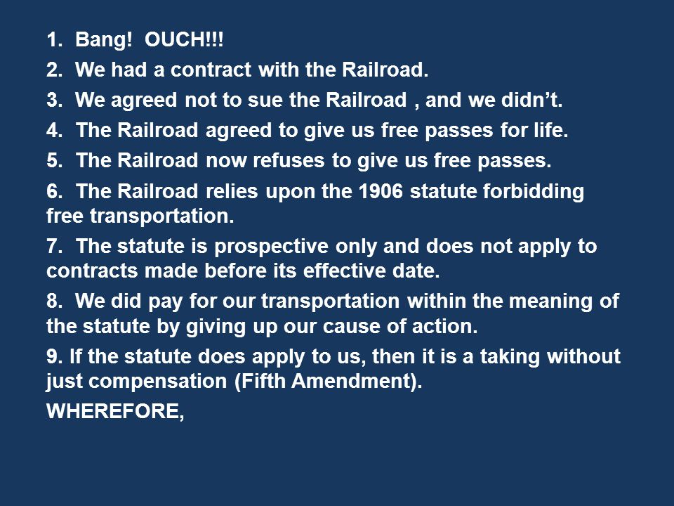 1. Bang. OUCH!!. 2. We had a contract with the Railroad.