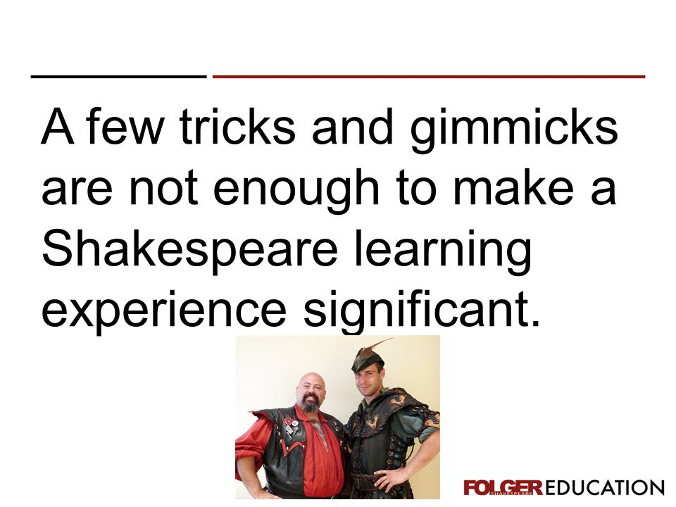 A few tricks and gimmicks are not enough to make a Shakespeare learning experience significant.