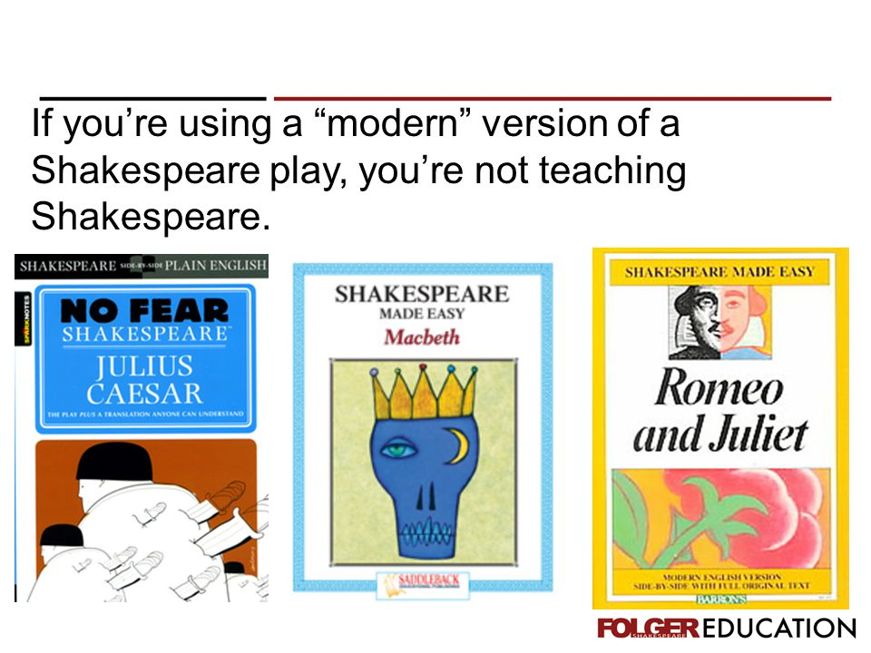 "If you're using a ""modern"" version of a Shakespeare play, you're not teaching Shakespeare."
