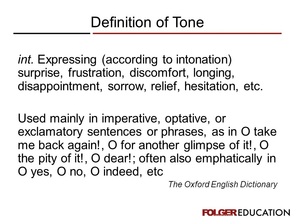 Definition of Tone int. Expressing (according to intonation) surprise, frustration, discomfort, longing, disappointment, sorrow, relief, hesitation, e