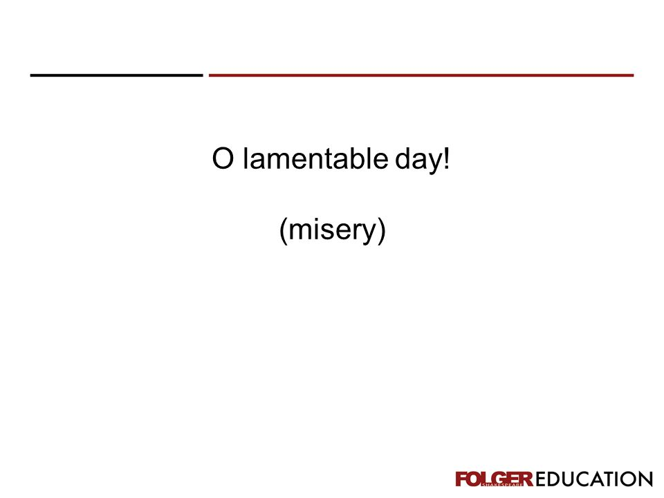 O lamentable day! (misery)