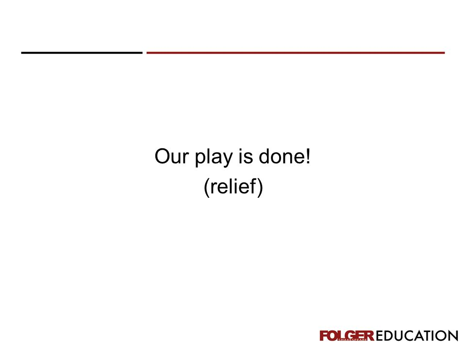 Our play is done! (relief)