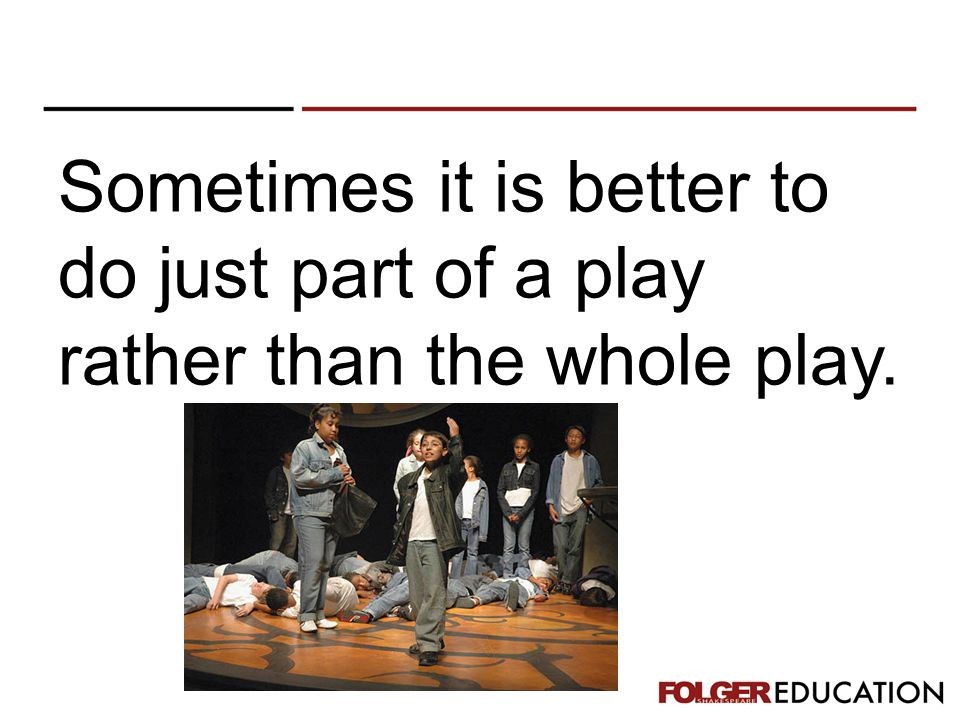 Sometimes it is better to do just part of a play rather than the whole play.