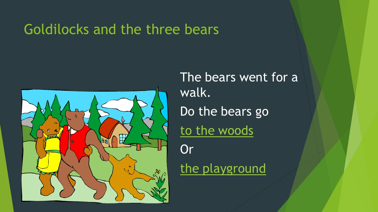 Goldilocks and the three bears But she was honest and didn t take any money and had to go back to her own house.