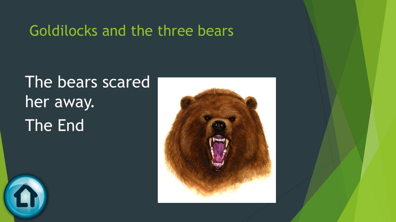 Goldilocks and the three bears The bears went to the playground.