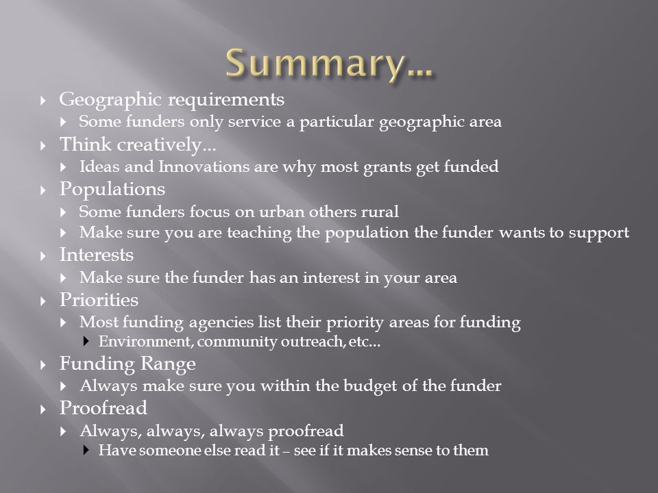  Geographic requirements  Some funders only service a particular geographic area  Think creatively...