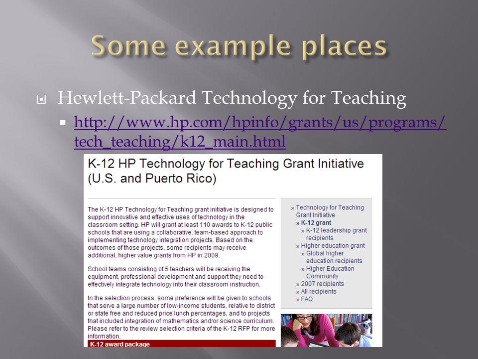  Hewlett-Packard Technology for Teaching  http://www.hp.com/hpinfo/grants/us/programs/ tech_teaching/k12_main.html http://www.hp.com/hpinfo/grants/us/programs/ tech_teaching/k12_main.html