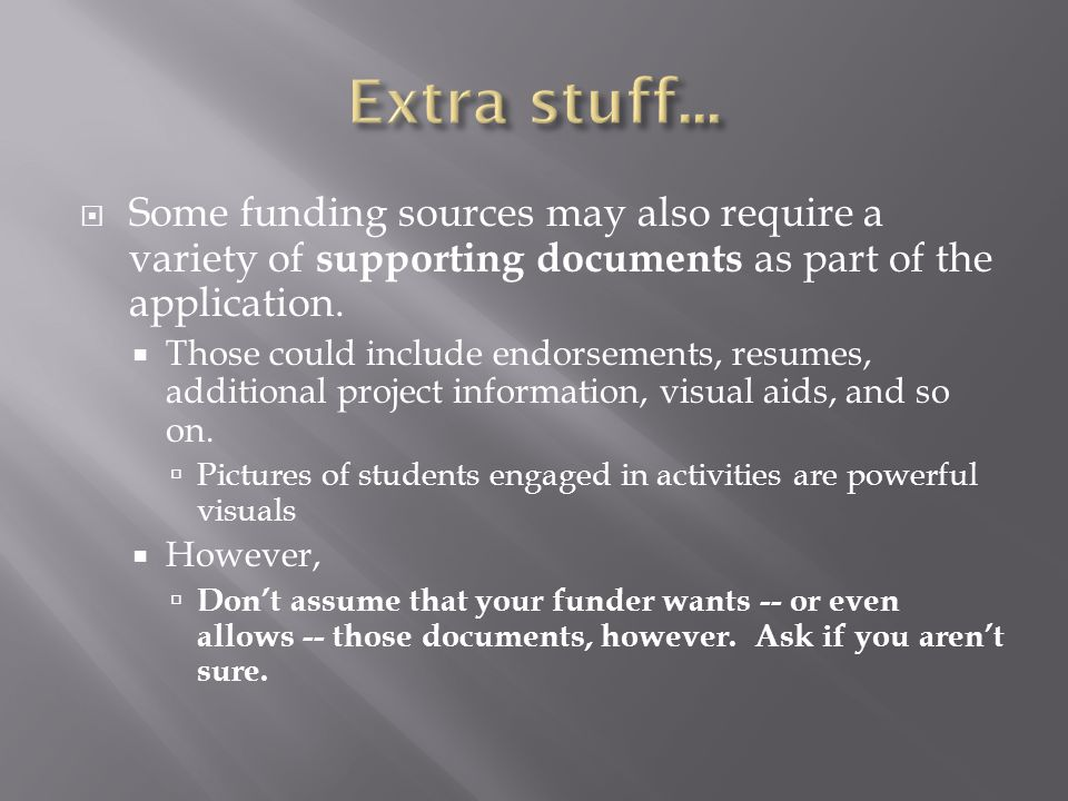  Some funding sources may also require a variety of supporting documents as part of the application.