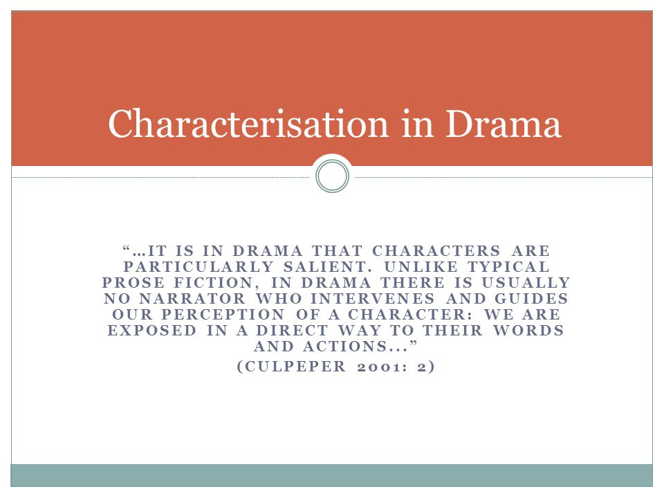 """""""…IT IS IN DRAMA THAT CHARACTERS ARE PARTICULARLY SALIENT. UNLIKE TYPICAL PROSE FICTION, IN DRAMA THERE IS USUALLY NO NARRATOR WHO INTERVENES AND GUID"""