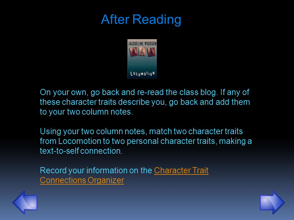 On your own, go back and re-read the class blog. If any of these character traits describe you, go back and add them to your two column notes. Using y