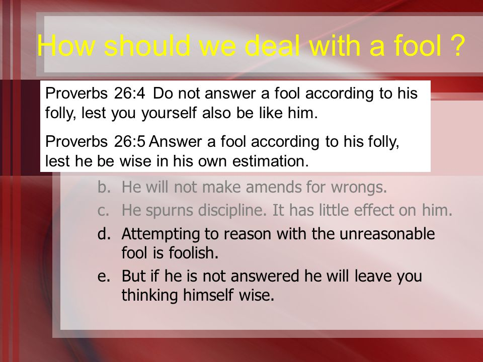 How should we deal with a fool .
