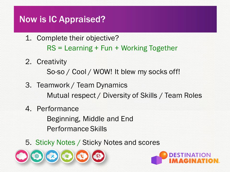 1.Complete their objective? RS = Learning + Fun + Working Together 2.Creativity So-so / Cool / WOW! It blew my socks off! 3.Teamwork / Team Dynamics M