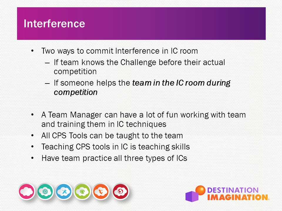 Two ways to commit Interference in IC room – If team knows the Challenge before their actual competition – If someone helps the team in the IC room du